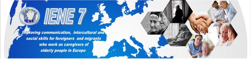IENE 7-Îmbunătățirea comunicării, a competențelor interculturale și sociale pentru migranții care lucrează în calitate de îngrijitori ai persoanelor în vârstă din Europa